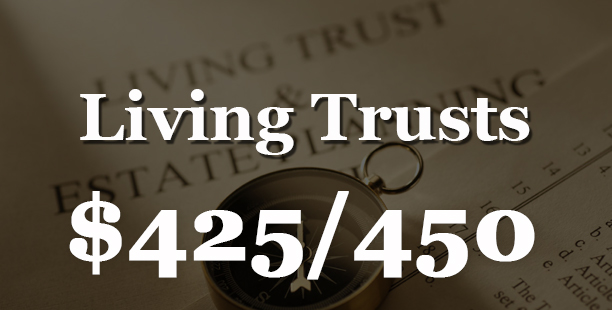 Living Trusts - $425 for single and $450 for family